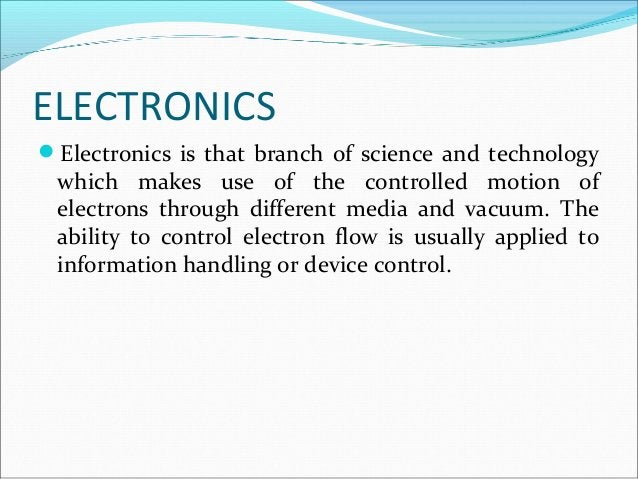 APPLICATION OF ELECTRONICS Communication and Entertainment . Industrial. Medical science. Defence.