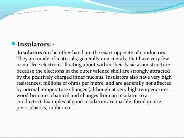 Semi-conductors:- materials such as Silicon and Germanium, have electrical properties somewhere in the middle, between tho...