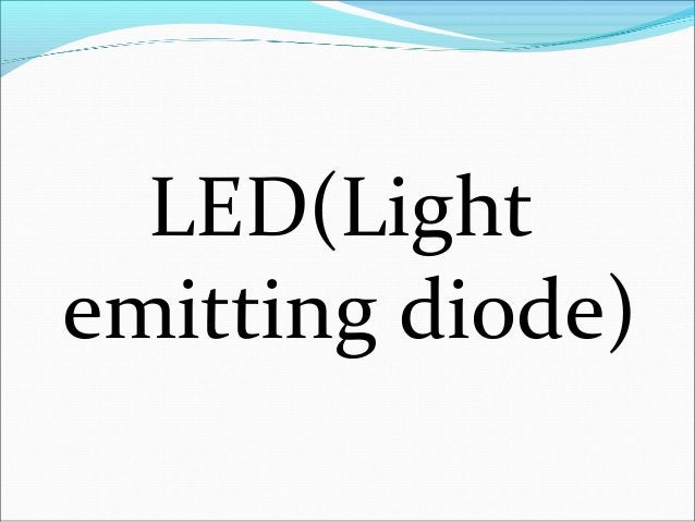 LED(Light Emitting Diodes) It is a forward biased P-N juction which emits visible light when current is made to flow in i...