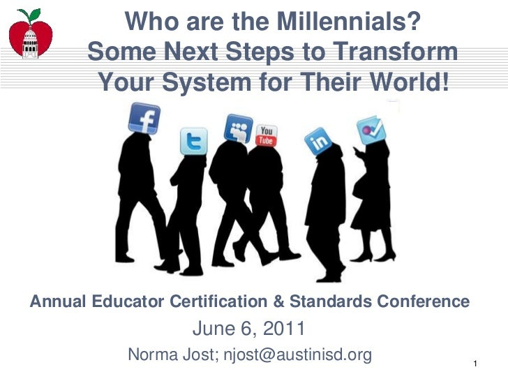 1<br />Who are the Millennials? Some Next Steps to Transform Your System for Their World!<br />Annual Educator Certificati...