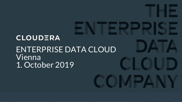 © Cloudera, Inc. All rights reserved. ENTERPRISE DATA CLOUD Vienna 1. October 2019