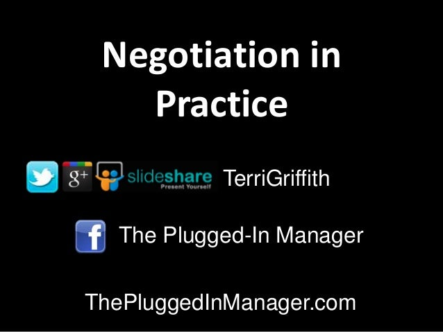 Negotiation inPracticeThe Plugged-In ManagerThePluggedInManager.comTerriGriffith
