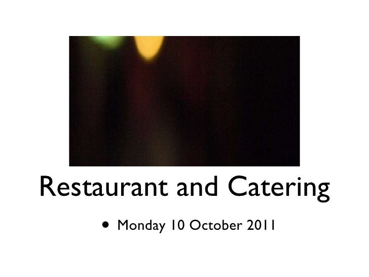 <ul><li>Monday 10 October 2011 </li></ul>Restaurant and Catering