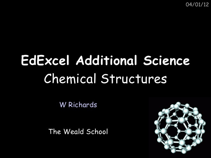 04/01/12EdExcel Additional Science   Chemical Structures      W Richards    The Weald School