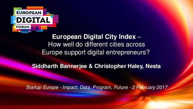 European Digital City Index – How well do different cities across Europe support digital entrepreneurs? Siddharth Bannerje...