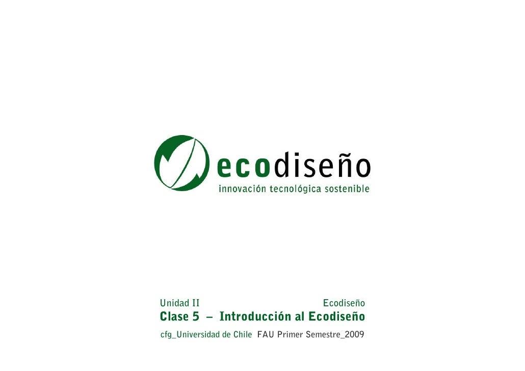 Unidad II                              EcodiseñoClase 5 – Introducción al Ecodiseñocfg_Universidad de Chile FAU Primer Sem...
