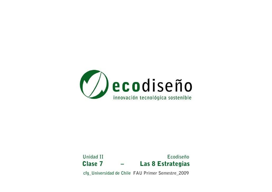 Unidad II                             Ecodiseño Clase 7          –        Las 8 Estrategias cfg_Universidad de Chile FAU P...