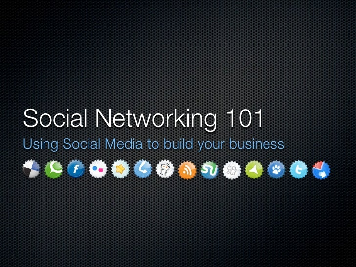 Social Networking 101 Using Social Media to build your business