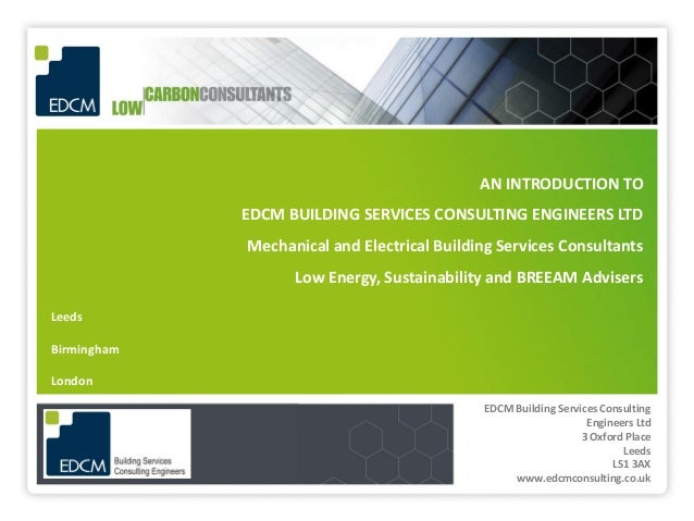 AN INTRODUCTION TO             EDCM BUILDING SERVICES CONSULTING ENGINEERS LTD             Mechanical and Electrical Build...