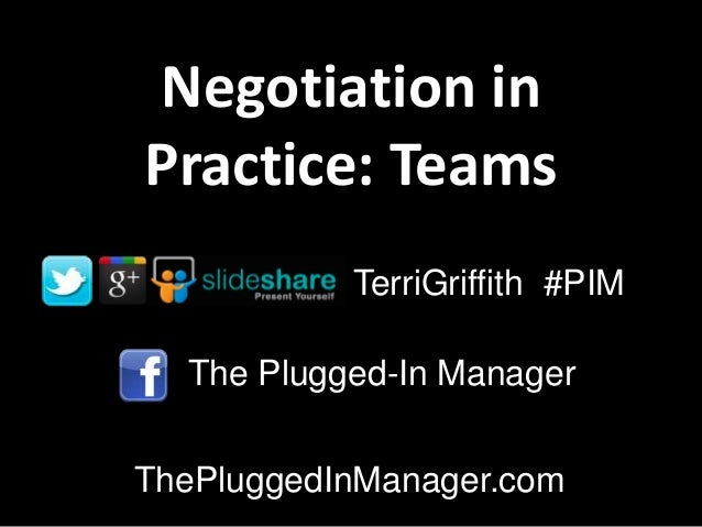 Negotiation inPractice: Teams           TerriGriffith #PIM  The Plugged-In ManagerThePluggedInManager.com