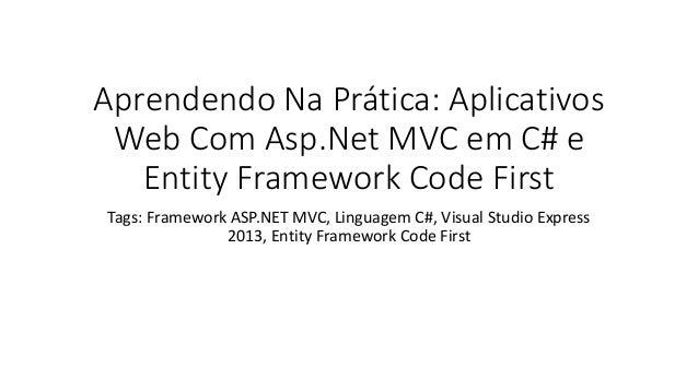 Aprendendo Na Prática: Aplicativos Web Com Asp.Net MVC em C# e Entity Framework Code First  Tags: Framework ASP.NET MVC, L...