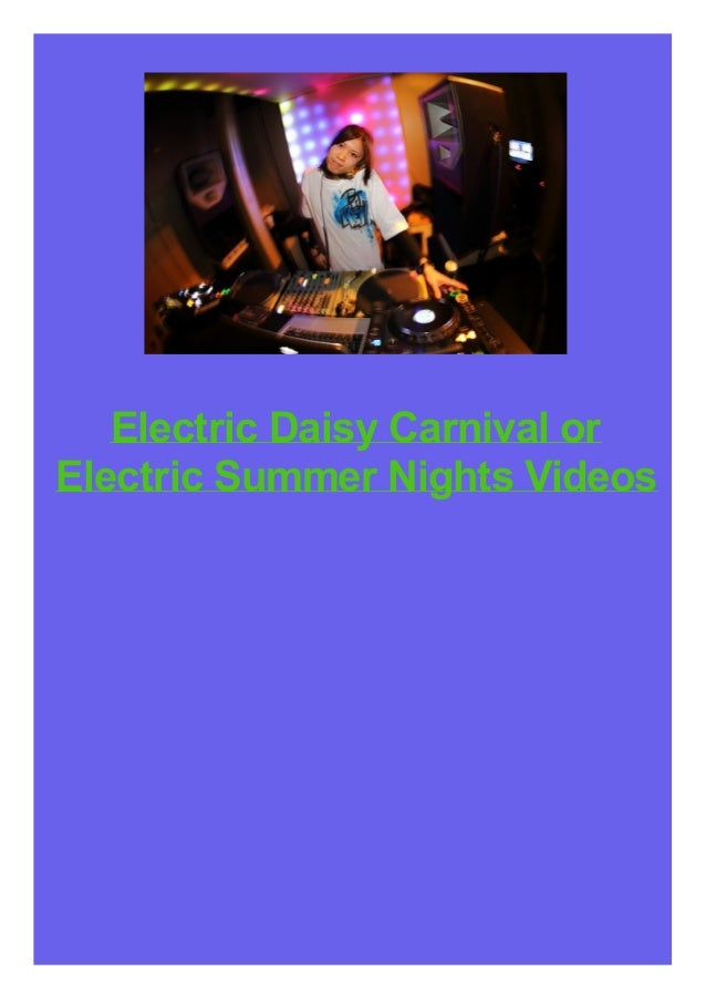 Electric Daisy Carnival or Electric Summer Nights Videos