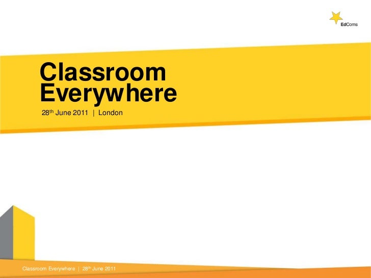 28th June 2011     London<br />Classroom<br />Everywhere<br />