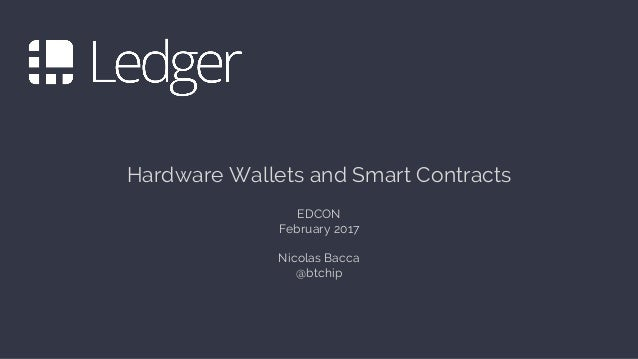 Hardware Wallets and Smart Contracts EDCON February 2017 Nicolas Bacca @btchip