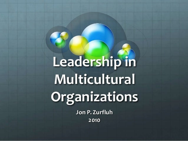 Leadership in Multicultural Organizations Jon P. Zurfluh 2010