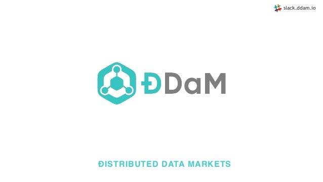 ÐISTRIBUTED DATA MARKETS slack.ddam.io