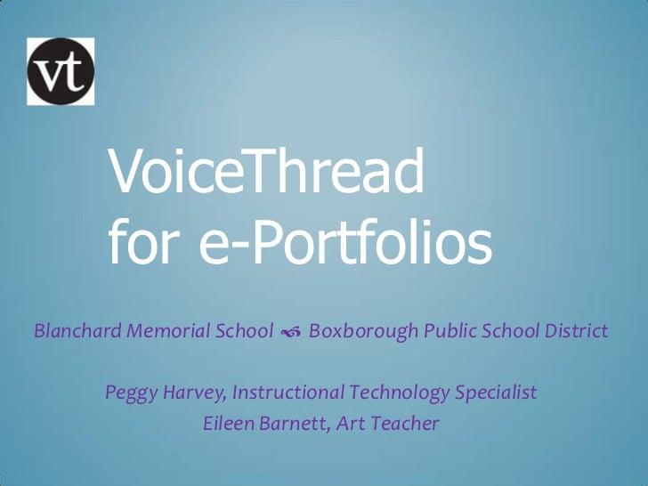 VoiceThread       for e-PortfoliosBlanchard Memorial School  Boxborough Public School District       Peggy Harvey, Instru...