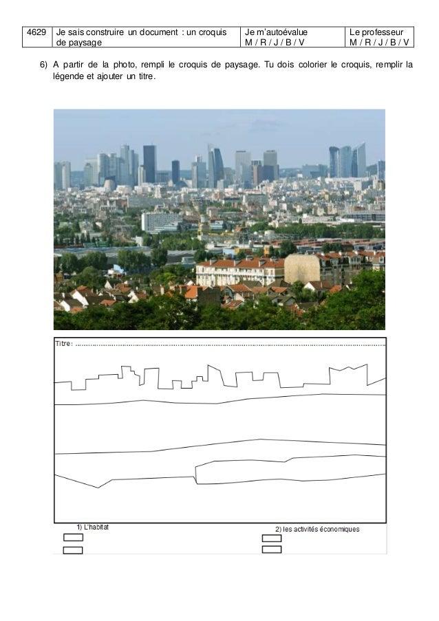 4629 Je sais construire un document : un croquis de paysage Je m'autoévalue M / R / J / B / V Le professeur M / R / J / B ...