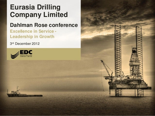 Eurasia Drilling Company Limited Eurasia Drilling Company Limited Dahlman Rose conference Excellence in Service - Leadersh...