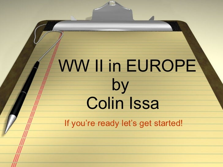 WW II in EUROPE by  Colin Issa If you're ready let's get started!