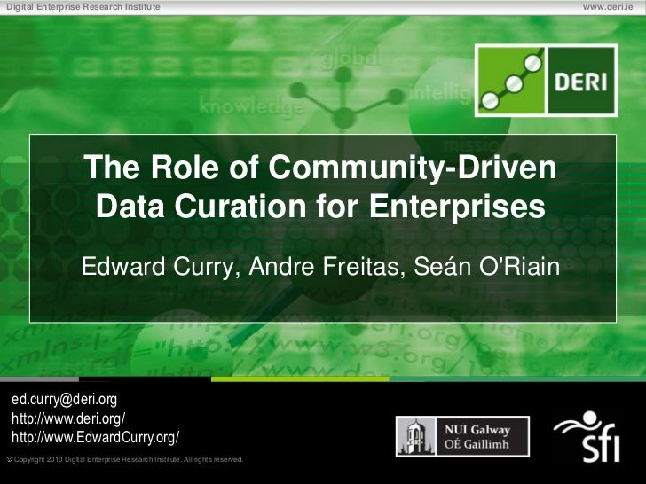 The Role of Community-Driven Data Curation for Enterprises<br />Edward Curry, Andre Freitas, Seán O'Riain <br />ed.curry@d...