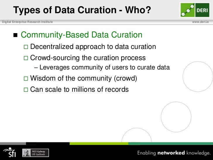 Types of Data Curation – Who?<br />Individual Data Curators<br />Suitable for infrequently changing small quantity of data...