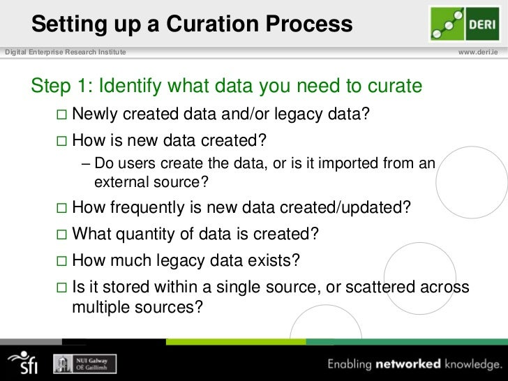 Types of Data Curation – How?<br />Sheer curation, or Curation at Source<br />Curation activities integrated in normal wor...
