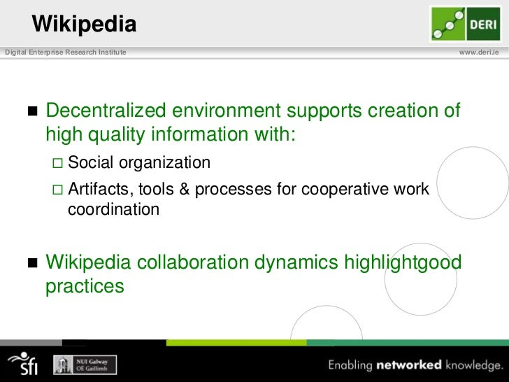 Wikipedia<br />Open-source encyclopedia<br />Collaboratively built by large community<br />Challenges existing models of c...