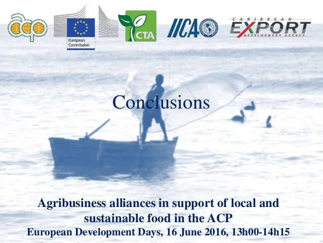 Conclusions Agribusiness alliances in support of local and sustainable food in the ACP European Development Days, 16 June ...