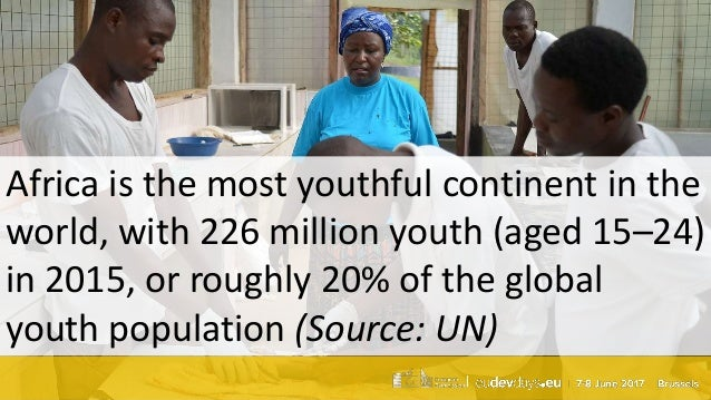 Africa is the most youthful continent in the world, with 226 million youth (aged 15–24) in 2015, or roughly 20% of the glo...
