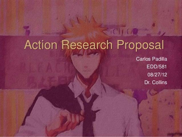 Carlos Padilla EDD/581 08/27/12 Dr. Collins Action Research Proposal