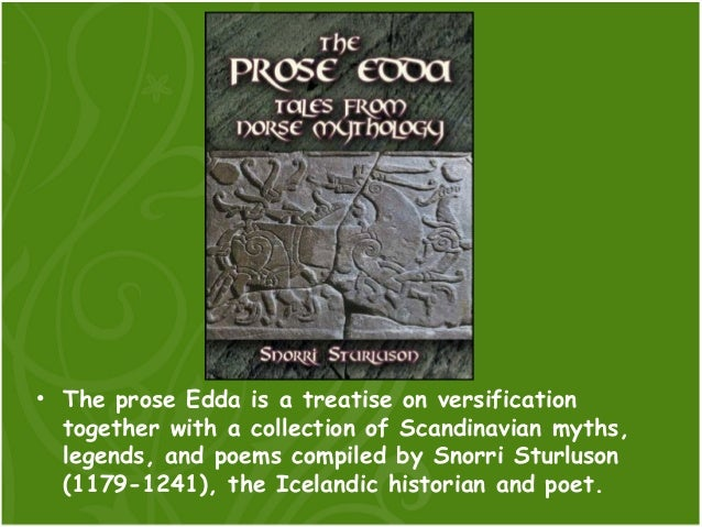 • The prose Edda is a treatise on versification  together with a collection of Scandinavian myths,  legends, and poems com...