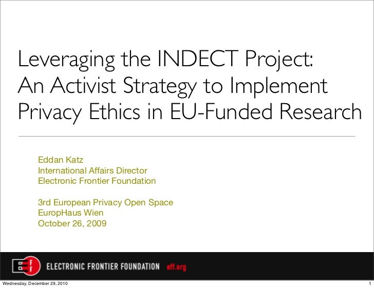 Leveraging the INDECT Project:      An Activist Strategy to Implement      Privacy Ethics in EU-Funded Research           ...