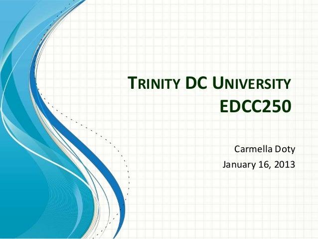 TRINITY DC UNIVERSITY            EDCC250               Carmella Doty            January 16, 2013