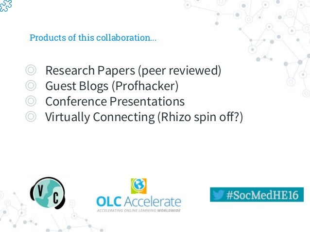 Products of this collaboration... ◎ Research Papers (peer reviewed) ◎ Guest Blogs (Profhacker) ◎ Conference Presentations ...