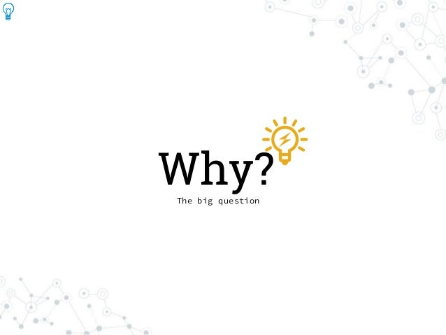 Why?The big question