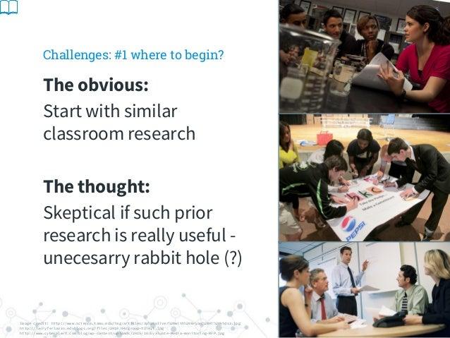 Challenges: #1 where to begin? Image credit: http://www.science.tamu.edu/img/articles/3p%20oliver%20with%20Bryan%20Hi%20ki...