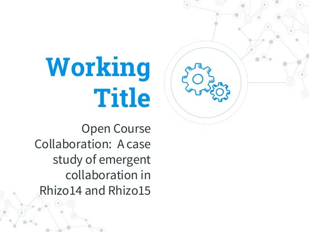 Working Title Open Course Collaboration: A case study of emergent collaboration in Rhizo14 and Rhizo15