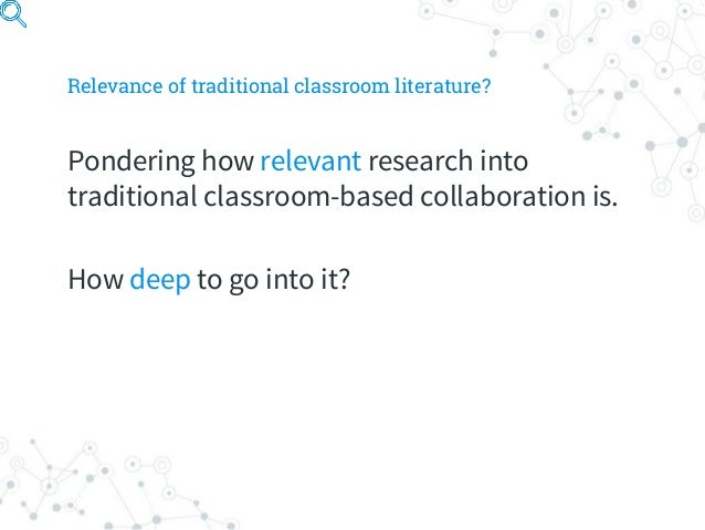 Relevance of traditional classroom literature? Pondering how relevant research into traditional classroom-based collaborat...