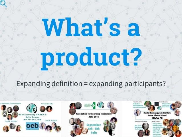 What's a product? Expanding definition = expanding participants?
