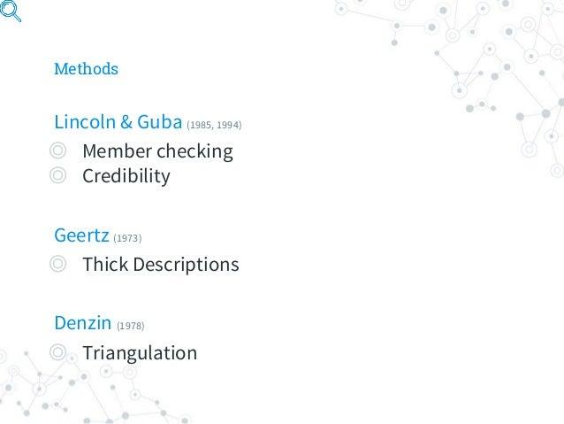 Methods Lincoln & Guba (1985, 1994) ◎ Member checking ◎ Credibility Geertz (1973) ◎ Thick Descriptions Denzin (1978) ◎ Tri...