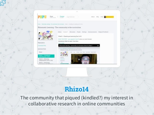 Rhizo14 The community that piqued (kindled?) my interest in collaborative research in online communities