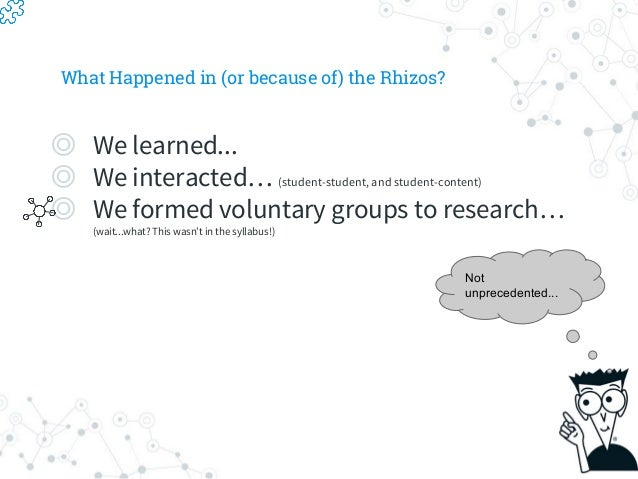 What Happened in (or because of) the Rhizos? ◎ We learned... ◎ We interacted… (student-student, and student-content) ◎ We ...