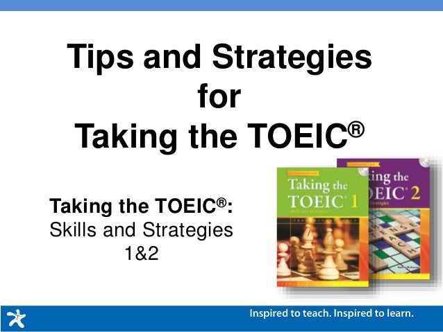 Taking the TOEIC®: Skills and Strategies 1&2 Tips and Strategies for Taking the TOEIC®