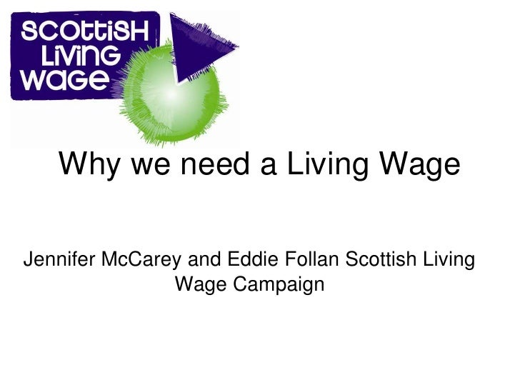 Why we need a Living WageJennifer McCarey and Eddie Follan Scottish Living               Wage Campaign