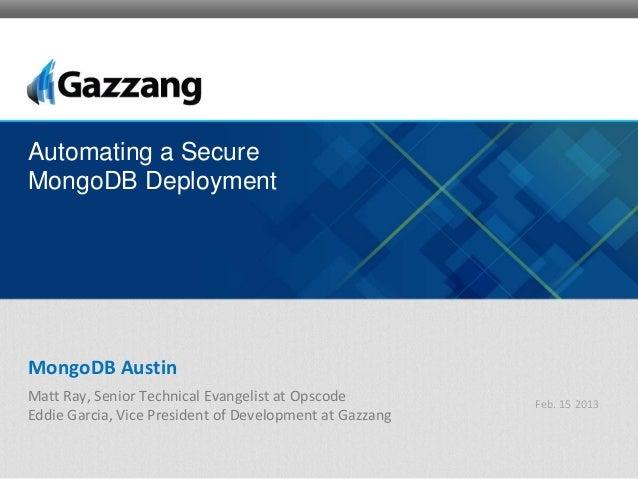 Automating a SecureMongoDB DeploymentMongoDB AustinMatt Ray, Senior Technical Evangelist at Opscode         Feb. 15 2013Ed...