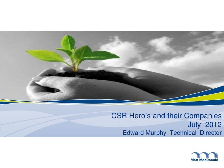 CSR Hero's and their Companies                      July 2012   Edward Murphy Technical Director