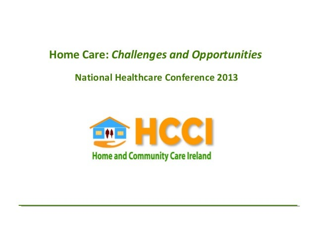 Home Care: Challenges and Opportunities    National Healthcare Conference 2013