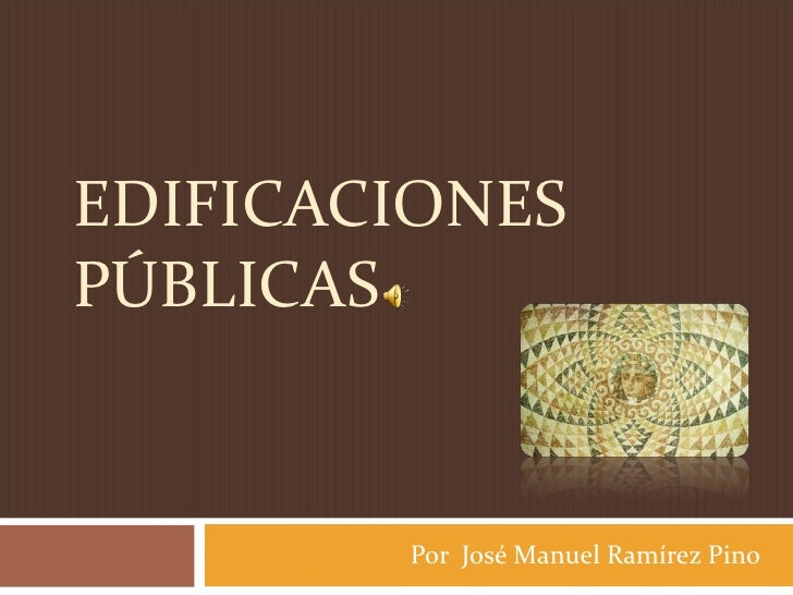 EDIFICACIONES PÚBLICAS Por  José Manuel Ramírez Pino