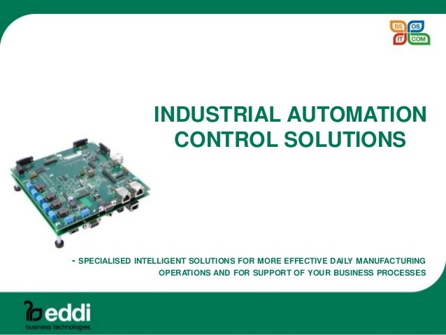 - SPECIALISED INTELLIGENT SOLUTIONS FOR MORE EFFECTIVE DAILY MANUFACTURING OPERATIONS AND FOR SUPPORT OF YOUR BUSINESS PRO...